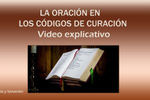 LA ORACIÓN EN LOS CODIGOS DE CURACIÓN - VIDEO EXPLICATIVO